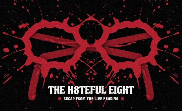 The Hateful Eight - Recap From The Live Reading